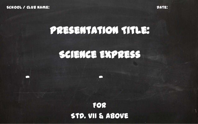 School / Club Name:                         Date:                      Presentation Title:                       Science E...