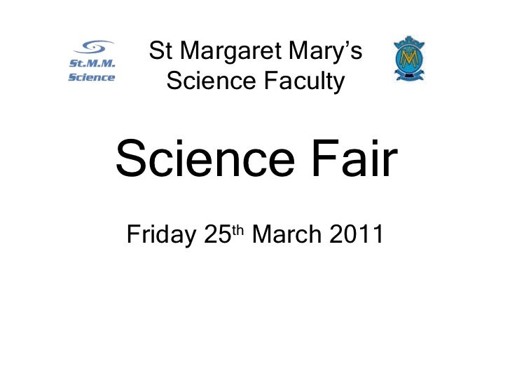 St Margaret Mary's Science Faculty Science Fair Friday 25 th  March 2011