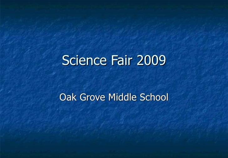 Science Fair 2009 Oak Grove Middle School