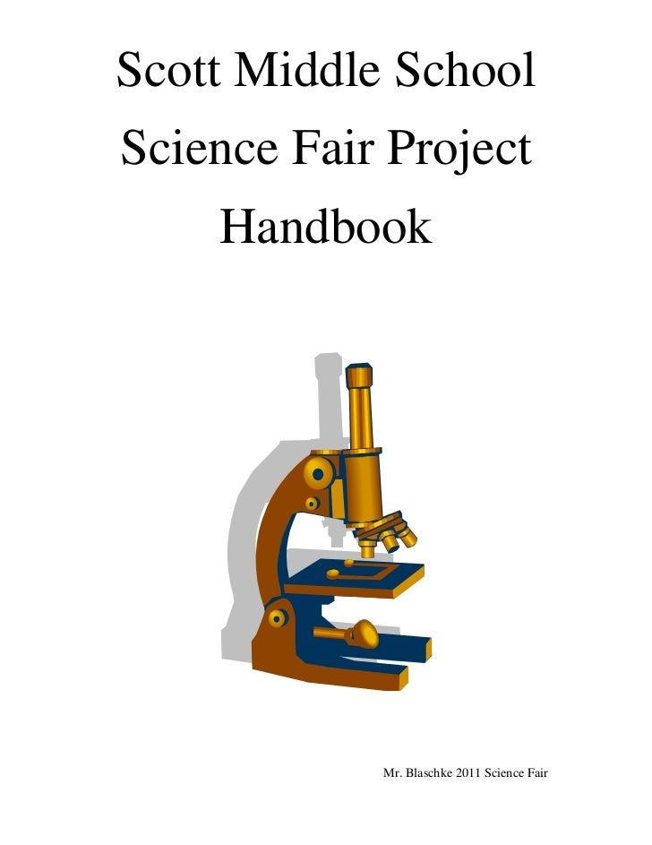 Scott Middle School<br />Science Fair Project<br />Handbook<br />Mr. Blaschke 2011 Science Fair<br />The Basics<br />Befor...