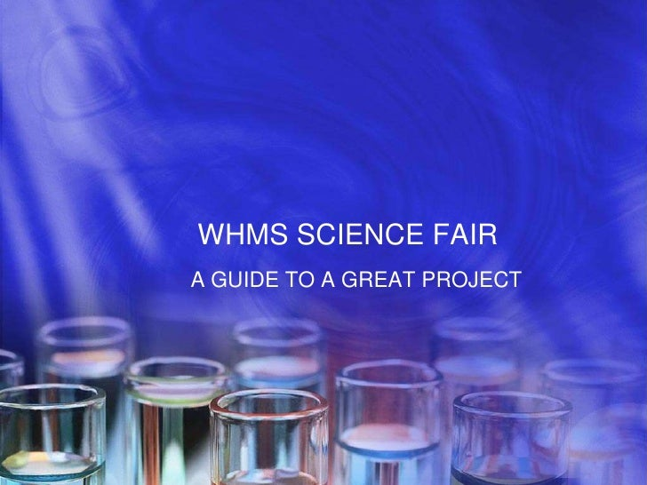 WHMS SCIENCE FAIRA GUIDE TO A GREAT PROJECT