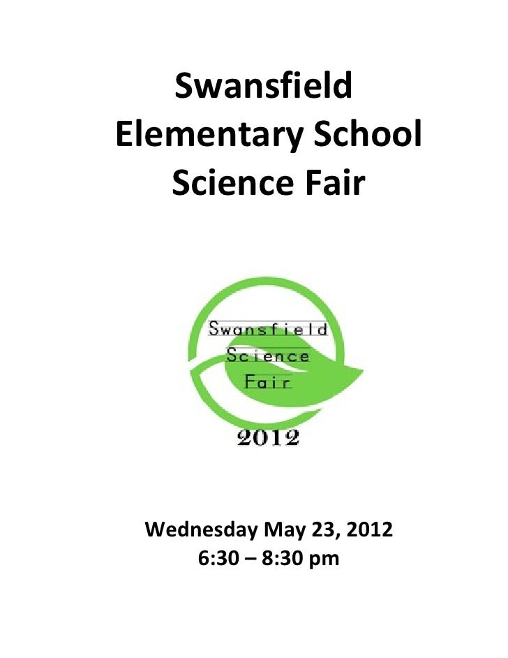 SwansfieldElementary School   Science Fair Wednesday May 23, 2012     6:30 – 8:30 pm