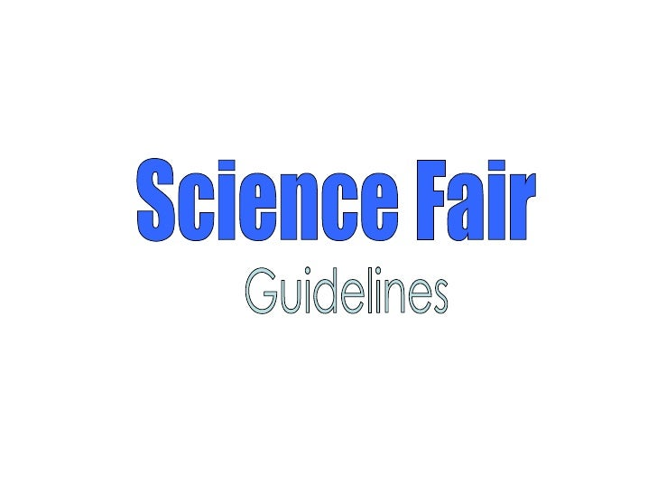 science fair guidelines Science fair display board guidelines sections: purpose (question), hypothesis, background research, materials, procedures, variables, data, results, conclusion.