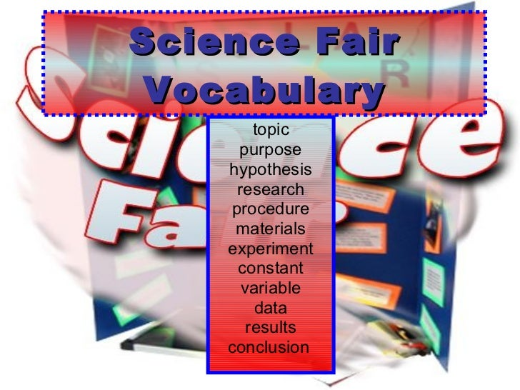 Science Fair Vocabulary topic purpose hypothesis research procedure materials experiment constant variable data results co...