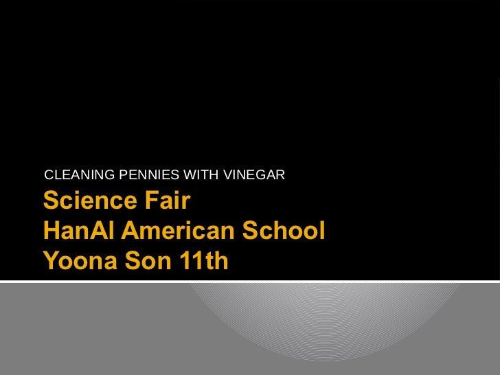 CLEANING PENNIES WITH VINEGARScience FairHanAl American SchoolYoona Son 11th