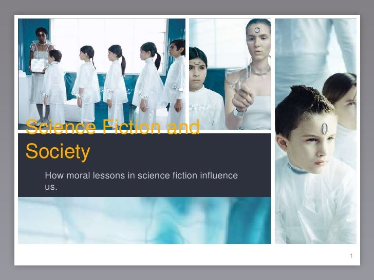 1<br />Science Fiction and Society<br />How moral lessons in science fiction influence us.<br />1<br />