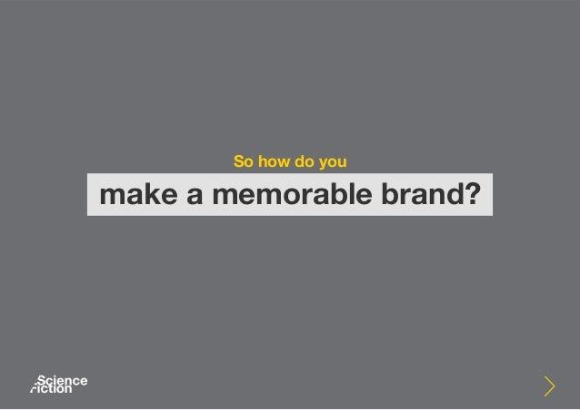 So how do you make a memorable brand?