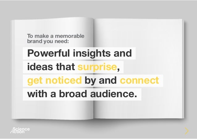 To make a memorable brand you need: Powerful insights and ideas that surprise, get noticed by and connect with a broad aud...