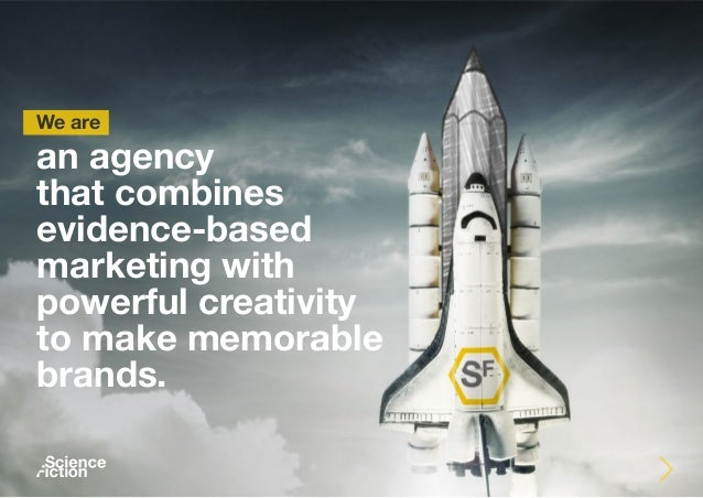 We are an agency that combines evidence-based marketing with powerful creativity to make memorable brands.