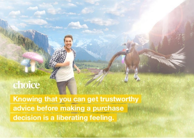 Knowing that you can get trustworthy advice before making a purchase decision is a liberating feeling.