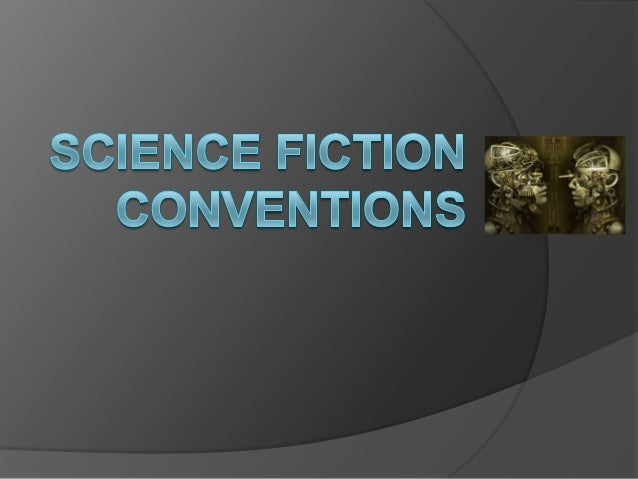 The conventions of Science Fiction  Film Techniques: Special effects  Film Techniques: Close Ups of futuristic technologie...