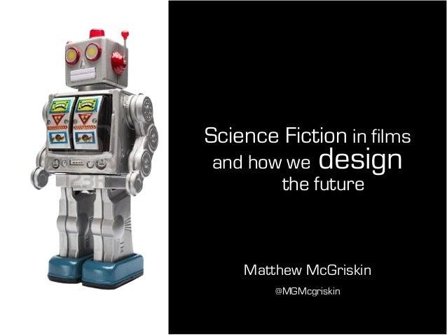 Science Fiction in filmsand how we designthe futureMatthew McGriskin@MGMcgriskin
