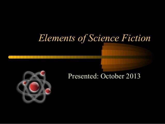 Elements of Science Fiction  Presented: October 2013