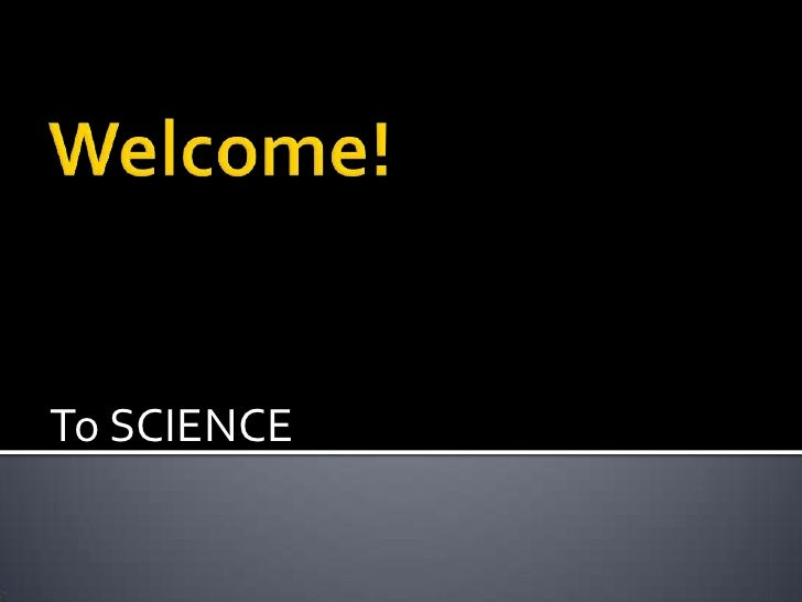 Welcome!<br />To SCIENCE<br />