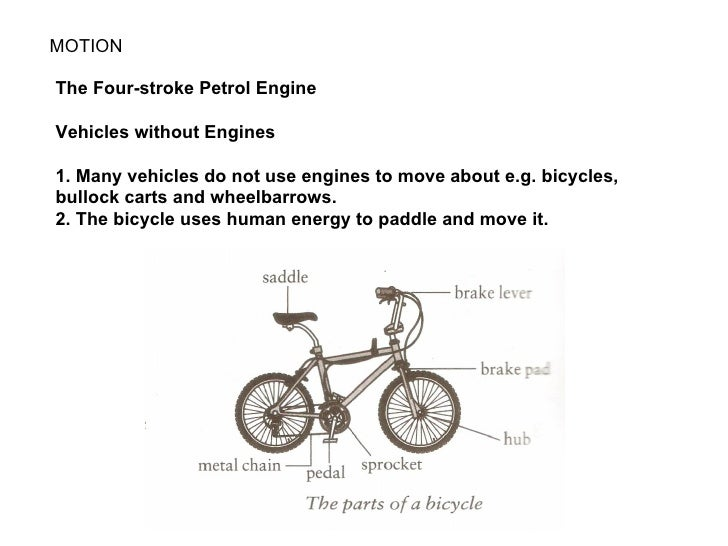 MOTIONThe Four-stroke Petrol EngineVehicles without Engines1. Many vehicles do not use engines to move about e.g. bicycles...