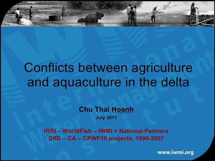 Conflicts between agriculture and aquaculture in the delta Chu Thai  Hoanh July 2011 IRRI – WorldFish – IWMI + National Pa...