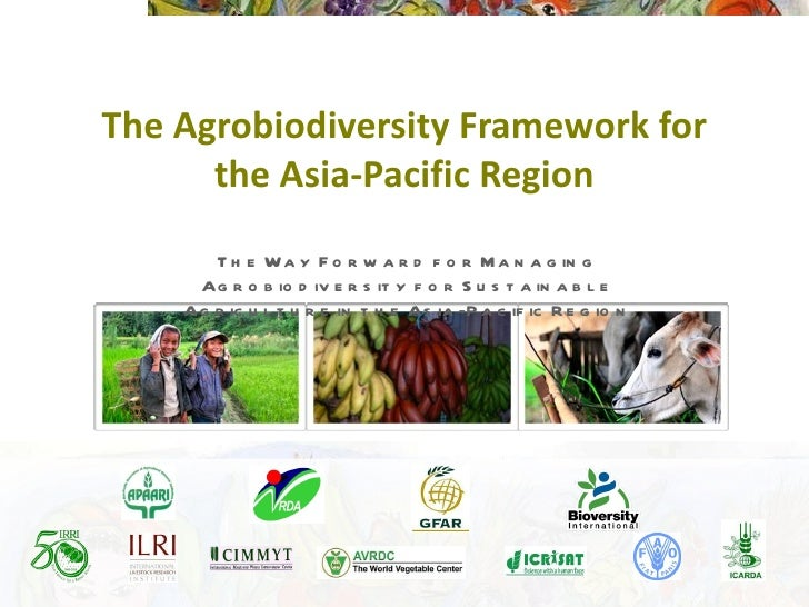 The Agrobiodiversity Framework for the Asia-Pacific Region The Way Forward for Managing Agrobiodiversity for Sustainable A...