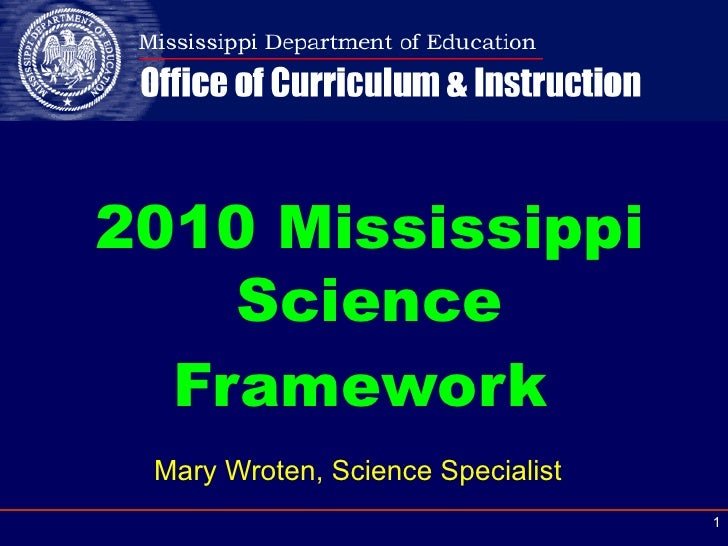 Mary Wroten, Science Specialist 2010 Mississippi Science Framework