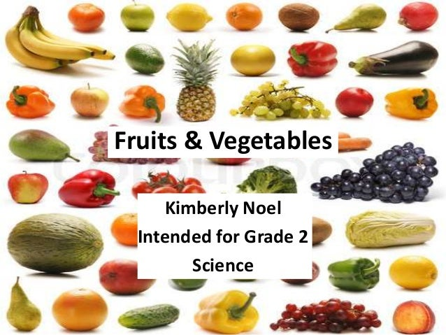 Fruits & Vegetables     Kimberly Noel  Intended for Grade 2        Science
