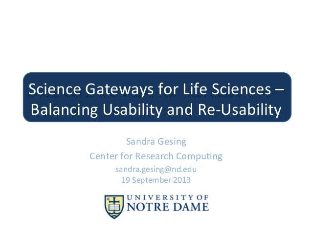 Science	   Gateways	   for	   Life	   Sciences	   –	    Balancing	   Usability	   and	   Re-­‐Usability	    Sandra	   Gesi...