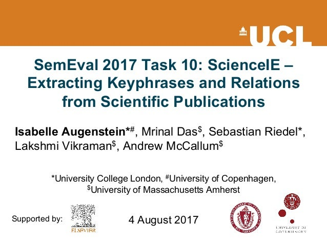 SemEval 2017 Task 10: ScienceIE – Extracting Keyphrases and Relations from Scientific Publications Isabelle Augenstein*#, ...
