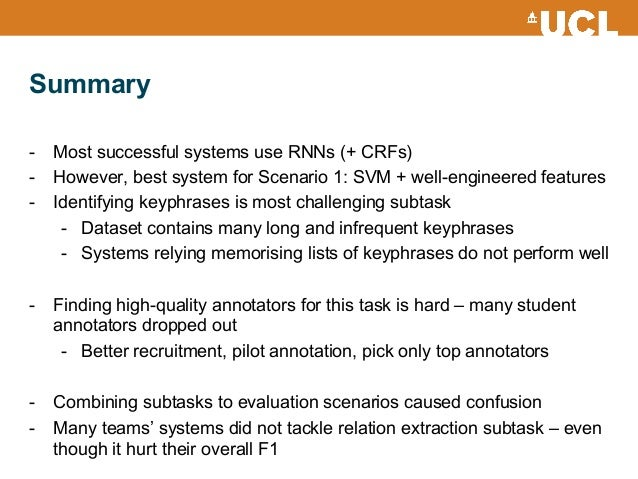 Summary - Most successful systems use RNNs (+ CRFs) - However, best system for Scenario 1: SVM + well-engineered feature...