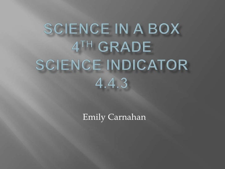 Science in a box4th Grade Science Indicator4.4.3<br />Emily Carnahan<br />
