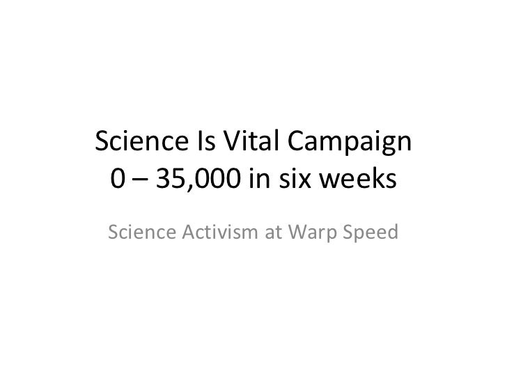 Science Is Vital Campaign0 – 35,000 in six weeks<br />Science Activism at Warp Speed<br />