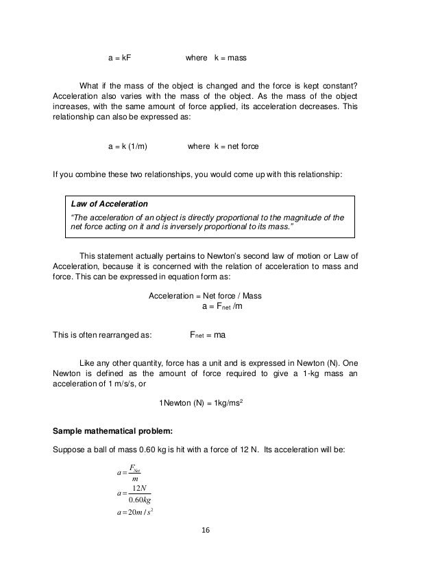 16 a = kF where k = mass What if the mass of the object is changed and the force is kept constant? Acceleration also varie...