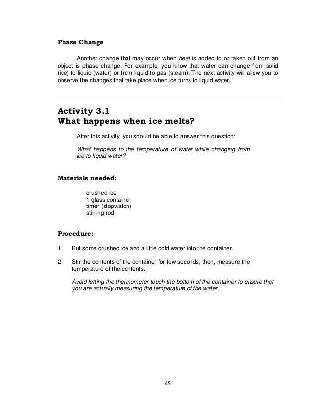 45 Phase Change Another change that may occur when heat is added to or taken out from an object is phase change. For examp...