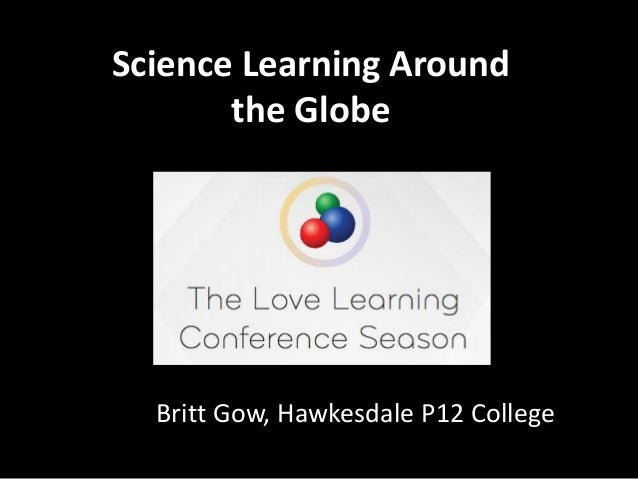 Science Learning Around the Globe Britt Gow, Hawkesdale P12 College