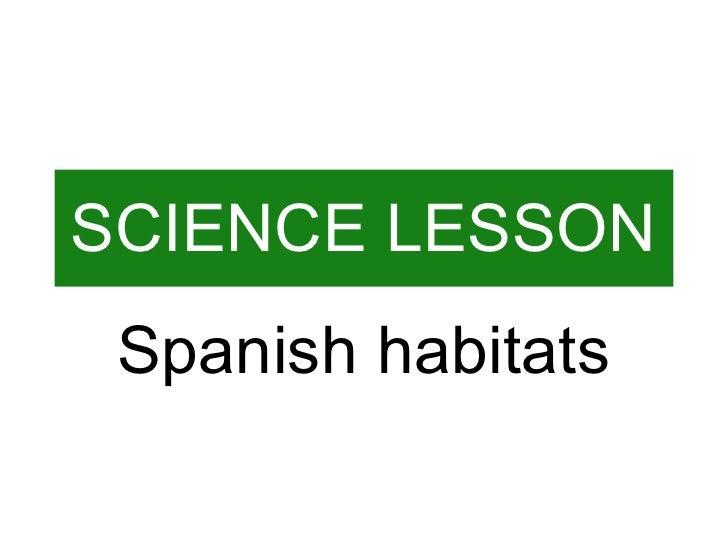 SCIENCE LESSON Spanish habitats