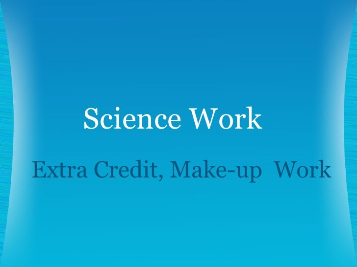 Extra Credit, Make-up  Work Science Work
