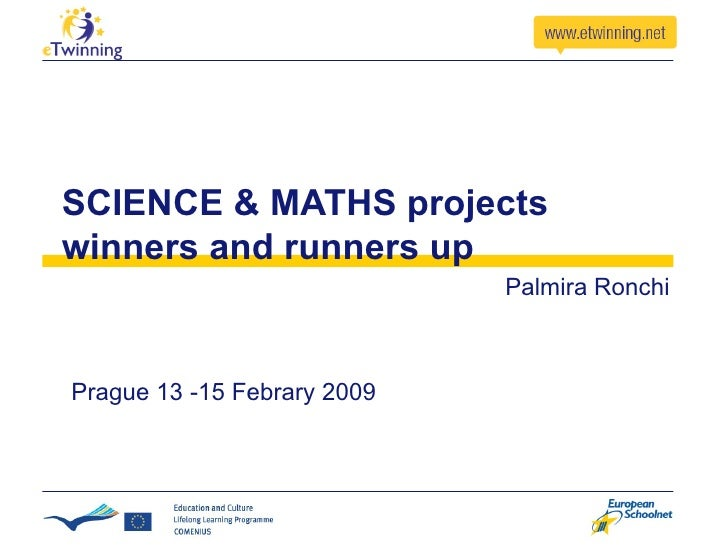SCIENCE & MATHS projects winners and runners up Palmira Ronchi Prague 13 -15 Febrary 2009