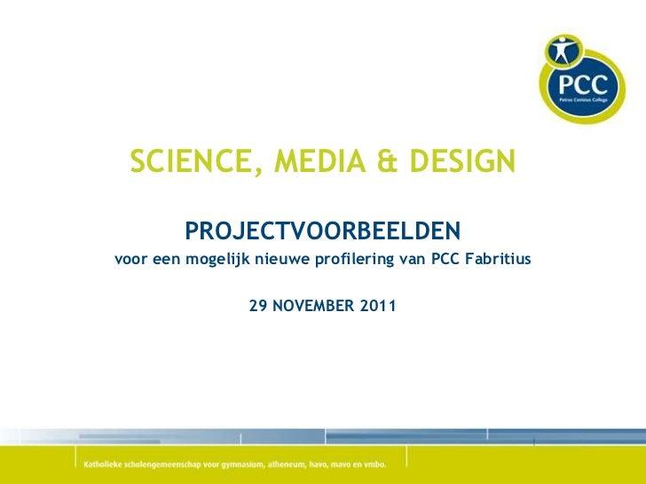 SCIENCE, MEDIA & DESIGN         PROJECTVOORBEELDENvoor een mogelijk nieuwe profilering van PCC Fabritius                 2...