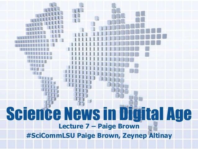 Science News in Digital Age  Lecture 7 – Paige Brown  #SciCommLSU Paige Brown, Zeynep Altinay