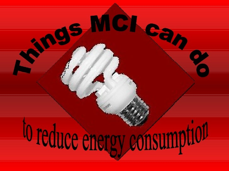 Things MCI can do to reduce energy consumption