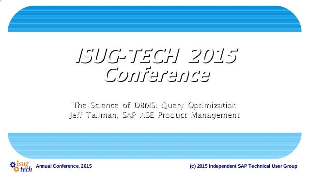 (c) 2015 Independent SAP Technical User GroupAnnual Conference, 2015 -ISUG TECH 2015-ISUG TECH 2015 ConferenceConference :...