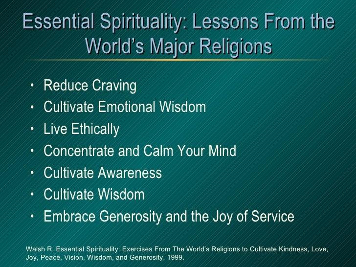 Essential Spirituality: Lessons From the World's Major Religions <ul><li>Reduce Craving </li></ul><ul><li>Cultivate Emotio...