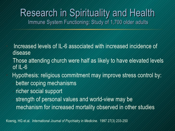 Research in Spirituality and Health  Immune System Functioning: Study of 1,700 older adults <ul><li>•  Increased levels of...