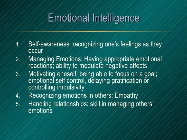 Emotional Intelligence <ul><li>Self-awareness: recognizing one's feelings as they occur </li></ul><ul><li>Managing Emotion...