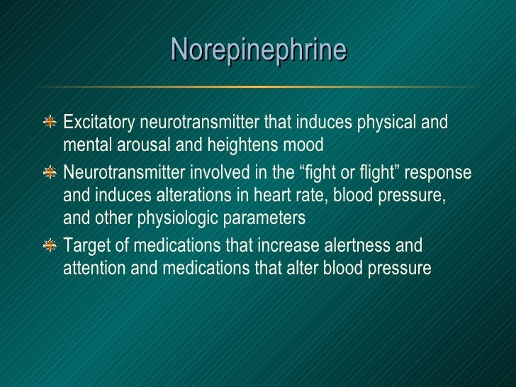 Norepinephrine <ul><li>Excitatory neurotransmitter that induces physical and mental arousal and heightens mood </li></ul><...