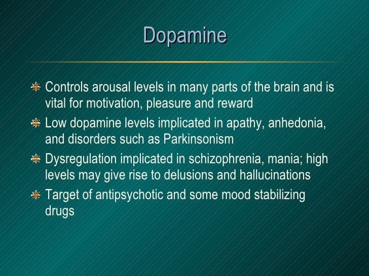 Dopamine <ul><li>Controls arousal levels in many parts of the brain and is vital for motivation, pleasure and reward </li>...