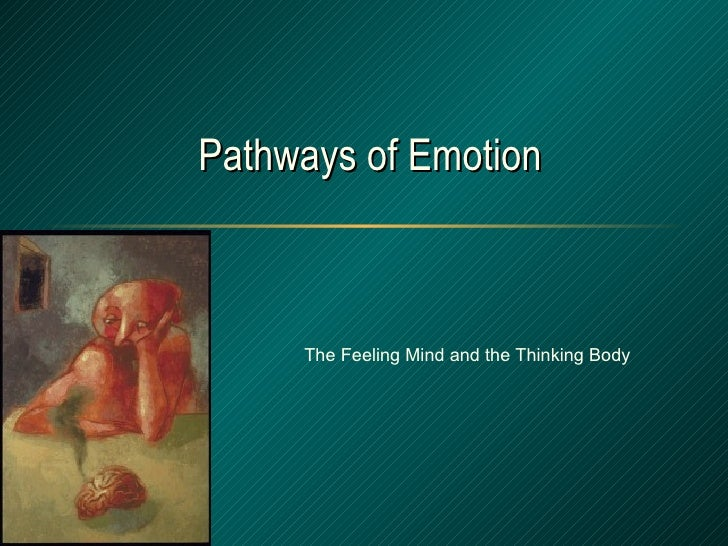 Pathways of Emotion The Feeling Mind and the Thinking Body
