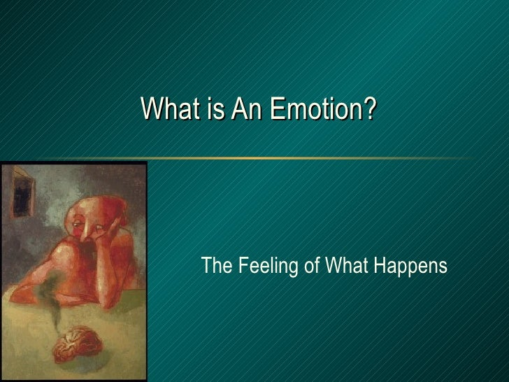 What is An Emotion? The Feeling of What Happens