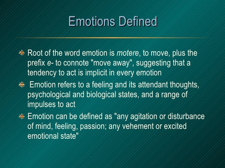 Emotions Defined <ul><li>Root of the word emotion is  motere , to move, plus the prefix  e-  to connote &quot;move away&qu...