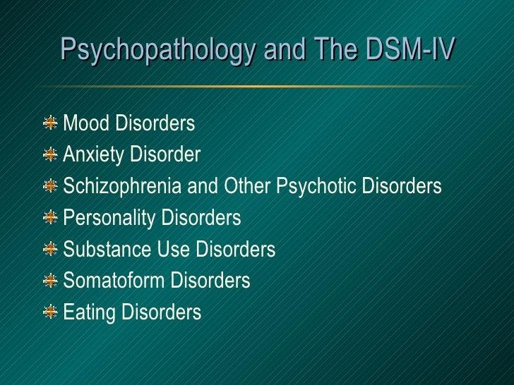 Psychopathology and The DSM-IV <ul><li>Mood Disorders </li></ul><ul><li>Anxiety Disorder </li></ul><ul><li>Schizophrenia a...