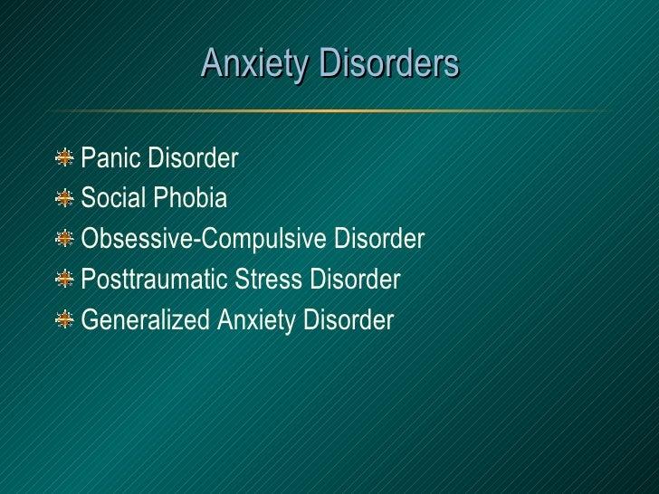 Anxiety Disorders <ul><li>Panic Disorder </li></ul><ul><li>Social Phobia </li></ul><ul><li>Obsessive-Compulsive Disorder <...