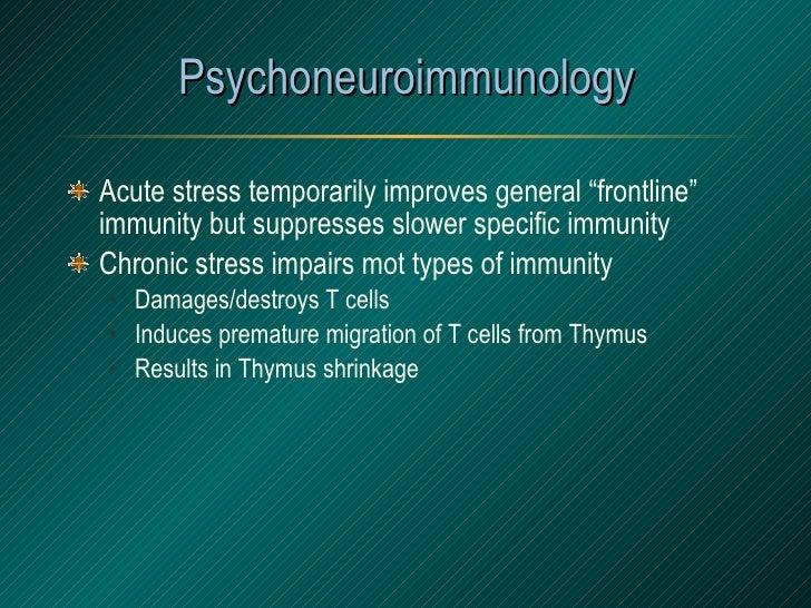 "Psychoneuroimmunology <ul><li>Acute stress temporarily improves general ""frontline"" immunity but suppresses slower specifi..."