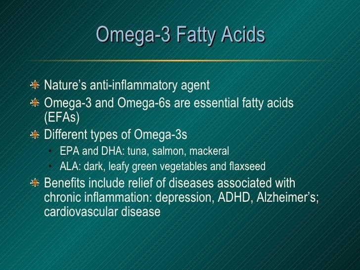 Omega-3 Fatty Acids <ul><li>Nature's anti-inflammatory agent </li></ul><ul><li>Omega-3 and Omega-6s are essential fatty ac...